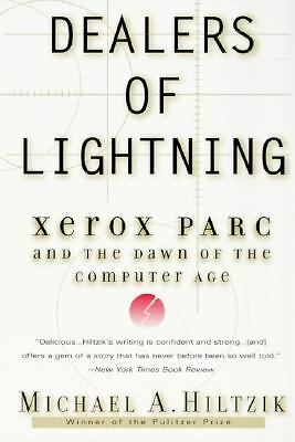 Dealers of Lightning: Xerox PARC and the Dawn of the Computer Age by Hiltzik, M