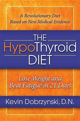The HypoThyroid Diet: Lose Weight and Beat Fatigue in 21 Days by Dobrzynski, Ke