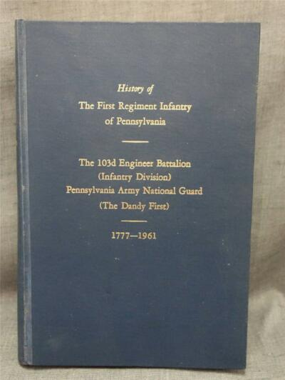 History of First Regiment Infantry Pennsylvania 103d Engineer Battalion Dandy