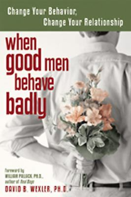 When Good Men Behave Badly: Change Your Behavior, Change Your Relationship, Davi