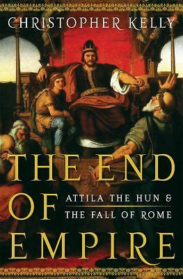 The End of Empire: Attila the Hun and the Fall of Rome by Kelly, Christopher