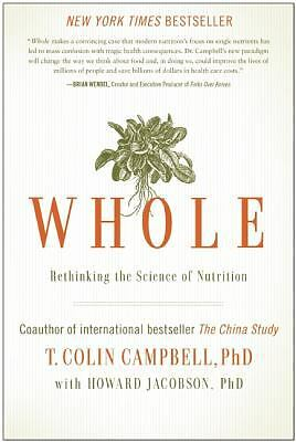 Whole: Rethinking the Science of Nutrition by Campbell, T. Colin
