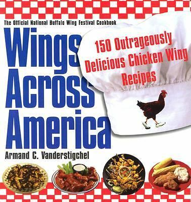 Wings Across America: 150 Outrageously Delicious Chicken-Wing Recipes: 150 Outra
