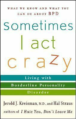 Sometimes I Act Crazy: Living with Borderline Personality Disorder, Hal Straus,