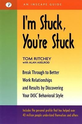 I'm Stuck, You're Stuck: Breakthrough to Better Work Relationships and Results b