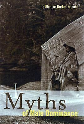 Myths of Male Dominance: Collected Articles on Women Cross-Culturally, Leacock,