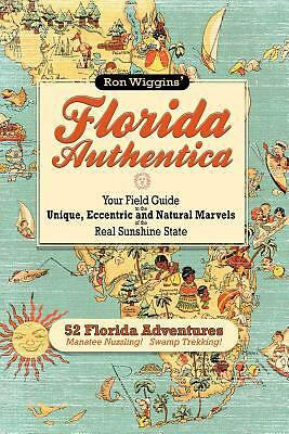 Florida Authentica: Your field guide to the unique, eccentric, and natural marve