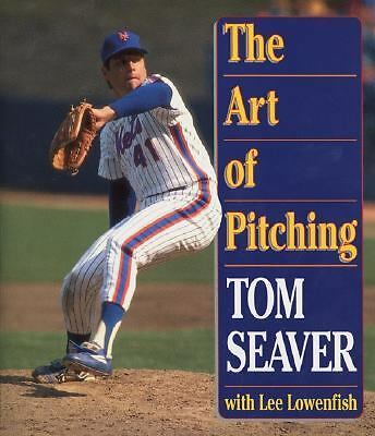 The Art of Pitching by Seaver, Tom