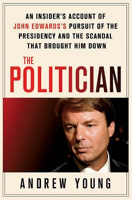 The Politician: An Insider's Account of John Edwards's Pursuit of the Presidency