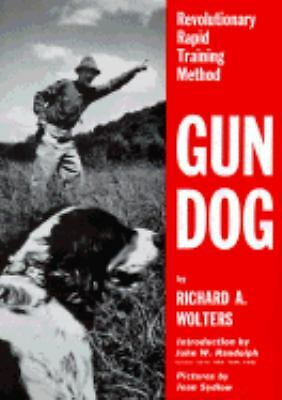 Gun Dog: Revolutionary Rapid Training Method, Richard A. Wolters, Good, Books