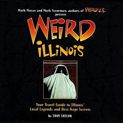 Weird Illinois: Your Travel Guide to Illinois' Local Legends and Best Kept Secre