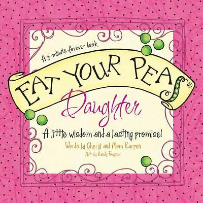 Eat Your Peas, Daughter: A Little Wisdom and a Lasting Promise, Karpen, Cheryl,