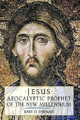 Jesus: Apocalyptic Prophet of the New Millennium by Ehrman, Bart D.