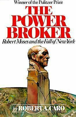 The Power Broker: Robert Moses and the Fall of New York by Caro, Robert A.