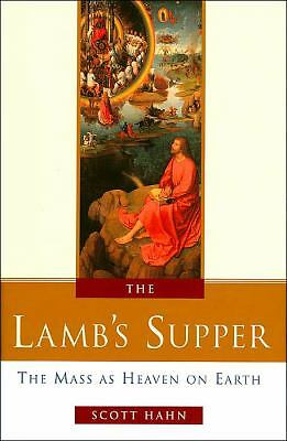 The Lamb's Supper: The Mass as Heaven on Earth, Scott Hahn, Good, Books