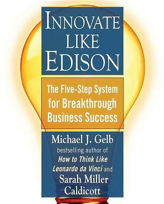 Innovate Like Edison: The Five-Step System for Breakthrough Business Success, Ca