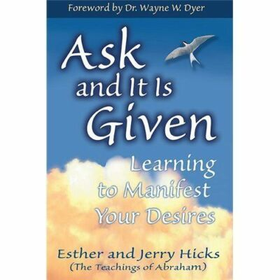 Ask and It Is Given: Learning to Manifest Your Desires, Esther Hicks, Jerry Hick
