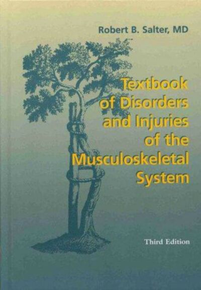 Textbook of Disorders and Injuries of the Musculoskeletal System by Salter CC