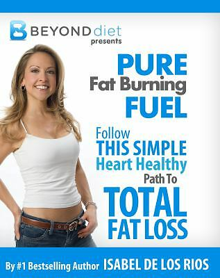 Pure Fat Burning Fuel : Follow This Simple, Heart Healthy Path to Total Fat...