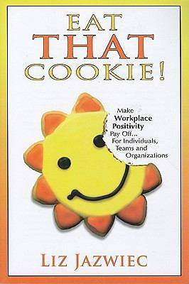 Eat THAT Cookie!: Make Workplace Positivity Pay Off...For Individuals, Teams, an