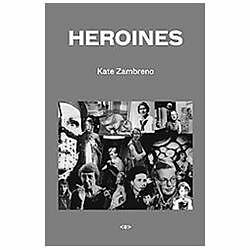 Heroines (Semiotext(e) / Active Agents) by Zambreno, Kate