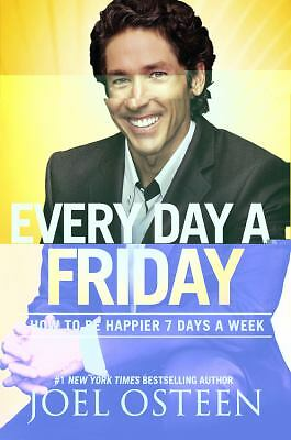Every Day a Friday: How to Be Happier 7 Days a Week, Joel Osteen, Good Book
