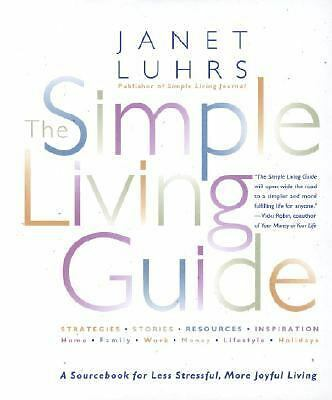 The Simple Living Guide: A Sourcebook for Less Stressful, More Joyful Living, Ja