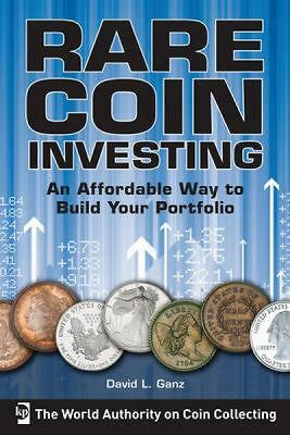 Rare Coin Investing: An Affordable Way to Build Your Portfolio, Ganz, David L.,