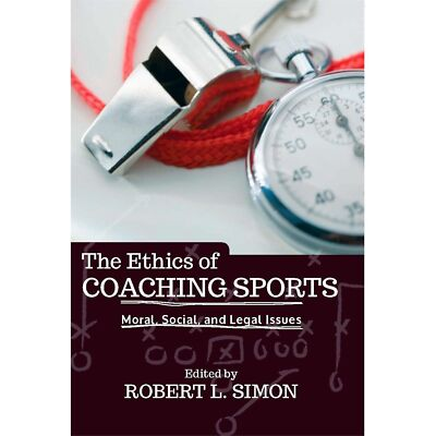 The Ethics of Coaching Sports: Moral, Social and Legal Issues, , Good Book