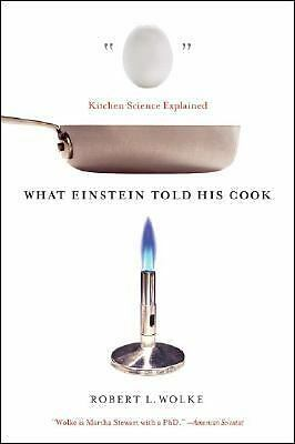 What Einstein Told His Cook: Kitchen Science Explained by Wolke, Robert L.