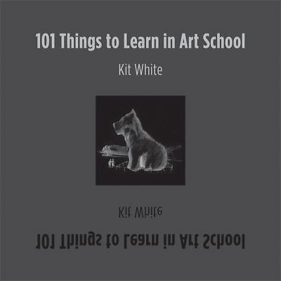 101 Things to Learn in Art School by White, Kit