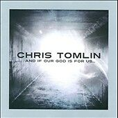 And If Our God Is For Us, Chris Tomlin, Excellent