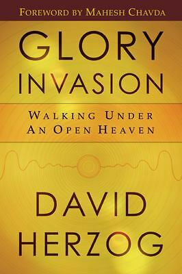 Glory Invasion: Walking under an Open Heaven by David Herzog