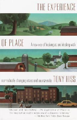The Experience of Place: A New Way of Looking at and Dealing With our Radically