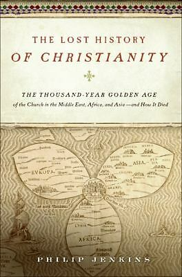 The Lost History of Christianity: The Thousand-Year Golden Age of the Church in