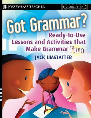 Got Grammar Ready-to-Use Lessons and Activities That Make Grammar Fun!, Umstatte