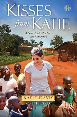 Kisses from Katie: A Story of Relentless Love and Redemption, Katie J. Davis, Ac