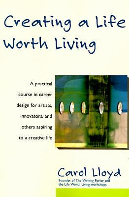 Creating a Life Worth Living, Lloyd, Carol, Good Book