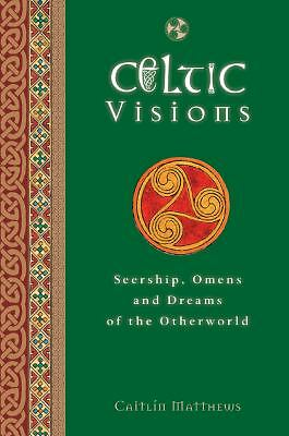 Celtic Visions: Seership, Omens and Dreams of the Otherworld, Matthews, Caitlin,