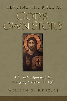 Reading the Bible As God's Own Story: A Catholic Approach for Bringing Scripture
