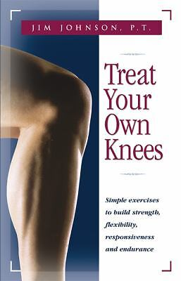 Treat Your Own Knees: Simple Exercises to Build Strength, Flexibility, Responsi