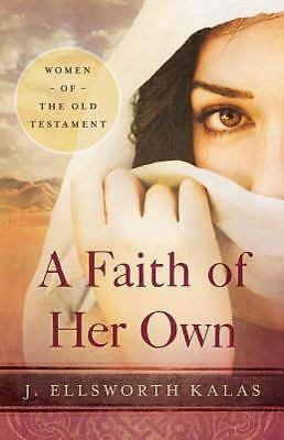 A Faith of Her Own: Women of the Old Testament, J. Ellsworth Kalas, Acceptable B