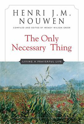 The Only Necessary Thing: Living a Prayerful Life, Nouwen, Henri J. M., Good, Bo