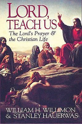 Lord, Teach Us: The Lord's Prayer & the Christian Life, Hauerwas,Stanley, Willim