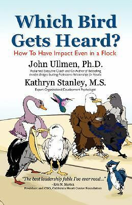 Which Bird Gets Heard? How to Have Impact Even in a Flock, Kathryn Stanley MS, J