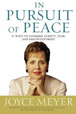 In Pursuit of Peace: 21 Ways to Conquer Anxiety, Fear, and Discontentment (Meyer