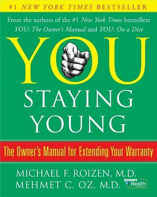 You: Staying Young: The Owner's Manual for Extending Your Warranty (You), Michae
