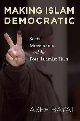 Making Islam Democratic: Social Movements and the Post-Islamist Turn (Stanford