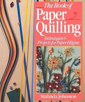 The Book Of Paper Quilling: Techniques & Projects For Paper Filigree, Johnston,