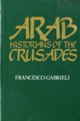 Arab Historians of the Crusades (Islamic World series) by
